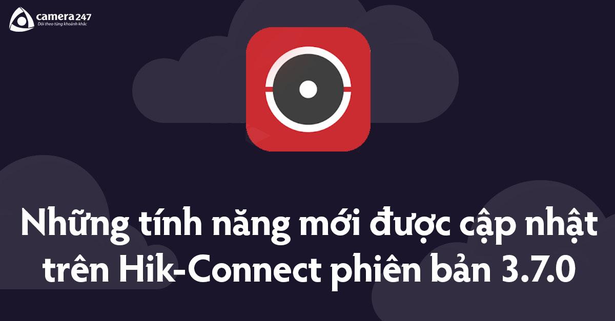 Tính nằng mới cập nhật trên phiên bản Hik-Connect 3.7.0