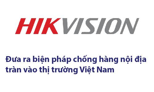 Chống hàng nội địa camera quan sát Hikvision vào thị trường Việt Nam