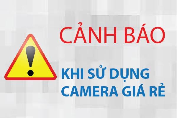 Cảnh báo lắp đặt camera giá rẻ