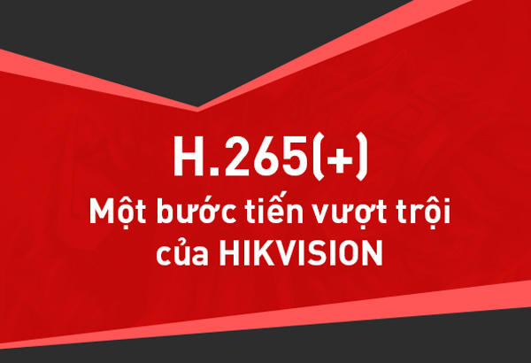 Một bước tiến vượt trội của Hikvision