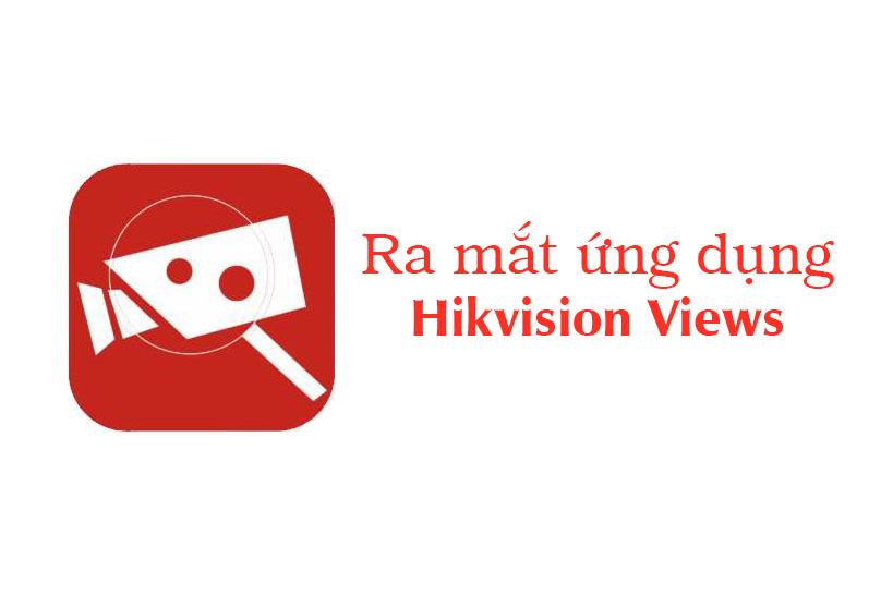Hikvision Views đã ra mắt người dùng
